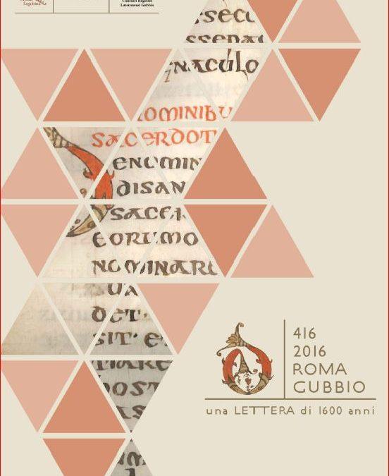 416 – 2016. Roma Gubbio. Una lettera di 1600 anni